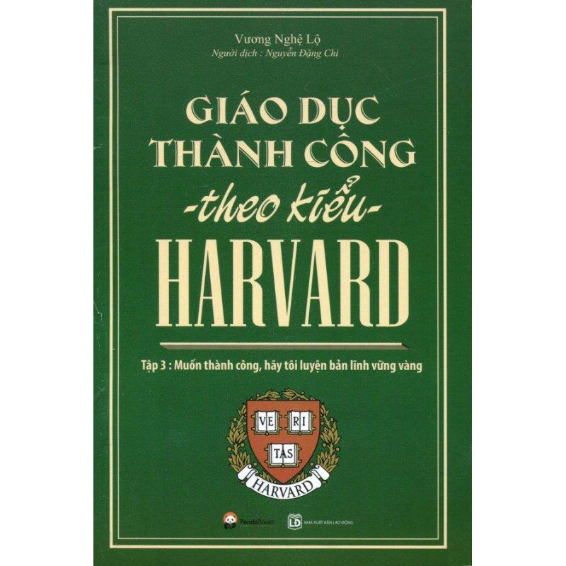 Mua Giáo Dục Thành Công Theo Kiểu Harvard - Tập 3 - Nguyễn Đặng Chi,Vương Nghệ Lộ
