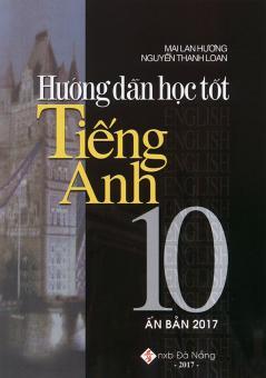 Ebook Hướng dẫn học tốt tiếng Anh 10 - Mai Lan Hương (Ấn bản 2017) PDF