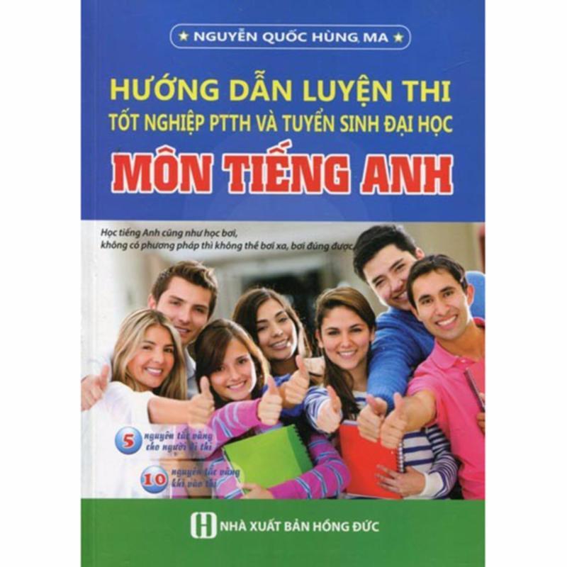 Mua Hướng dẫn luyện thị tốt nghiệp PTTH và tuyển sinh đại học môn tiếng anh (Nguyễn Quốc Hùng MA )