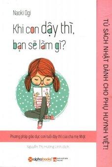 Khi Con Dậy Thì, Bạn Sẽ Làm Gì? - Nguyễn Thị Hương Linh, Naoki Ogi