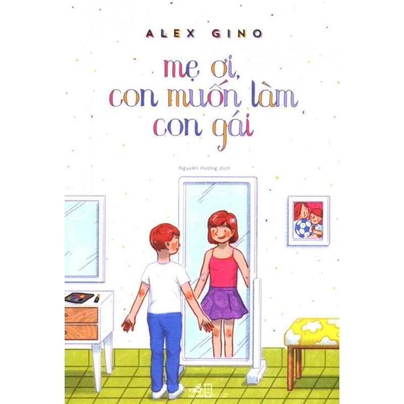 Mua Mẹ Ơi, Con Muốn Làm Con Gái - Nguyên Hương, Alex Gino