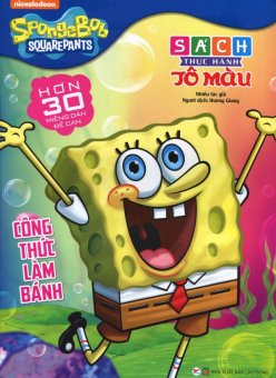 SpongeBob SquarePants - Công Thức Làm Bánh (Sách Thực Hành Tô Màu)- Hương Giang,Nhiều Tác Giả