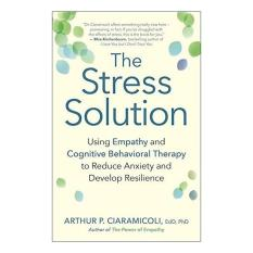 Mua The Stress Solution: Using Empathy and Cognitive Behavioral Therapy to Reduce Anxiety and Develop Resilience