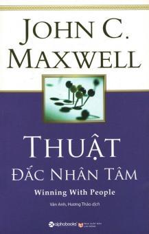 Thuật Đắc Nhân Tâm (Tái Bản 2017) - Hương Thảo,Vân Anh,John C.Maxwell