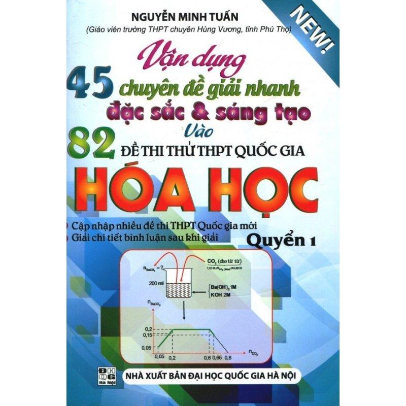 Mua Vận Dụng 45 Chuyên Đề Giải Nhanh Đặc Sắc & Sáng Tạo Vào 82 Đề Thi Thử THPT Quốc Gia Hóa Học - Quyển 1 - Nguyễn Minh Tuấn